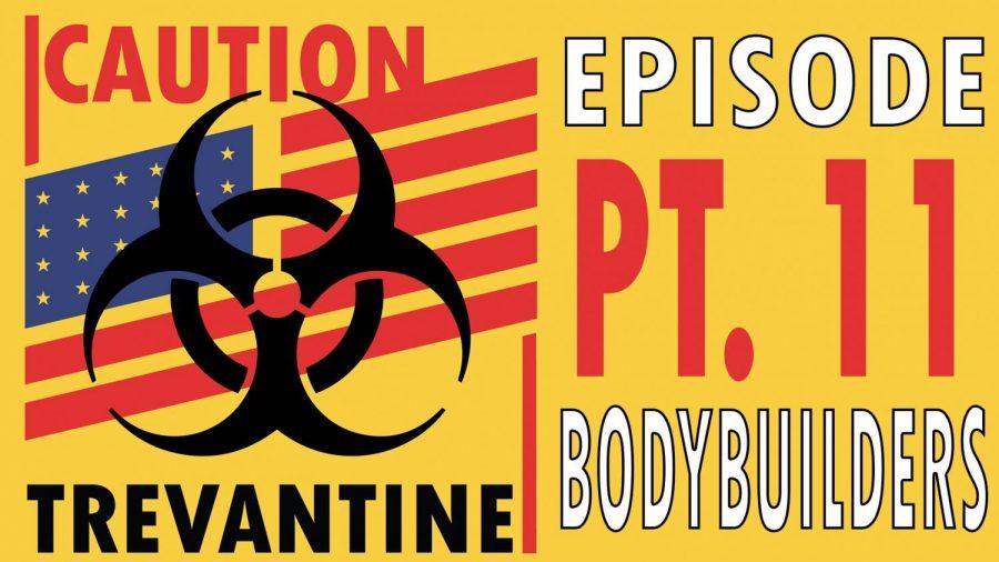 Trevantine Pt. 11 - Bodybuilders