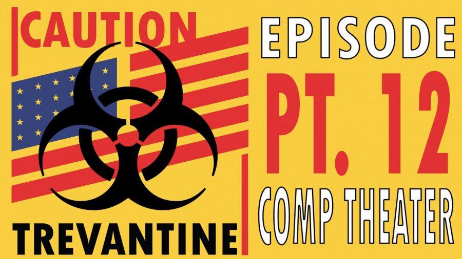 Trevantine Pt. 12 - Comp Theater