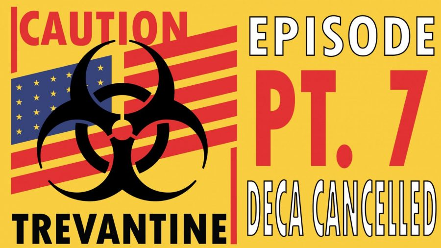 Trevantine Pt. 7 - DECA Cancellation