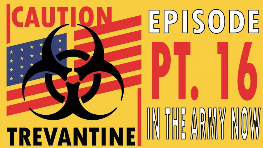 Trevantine Pt. 16 - In The Army Now