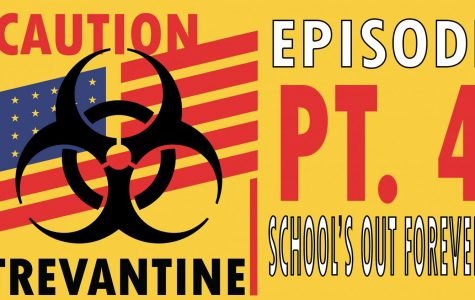 Trevantine Pt. 4 – School's Out Forever?