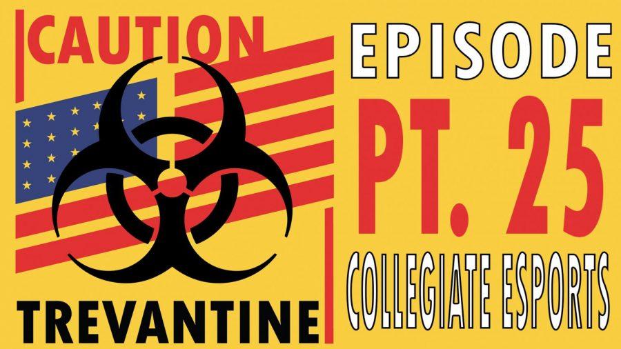 Trevantine Pt. 25 - Collegiate E-Sports